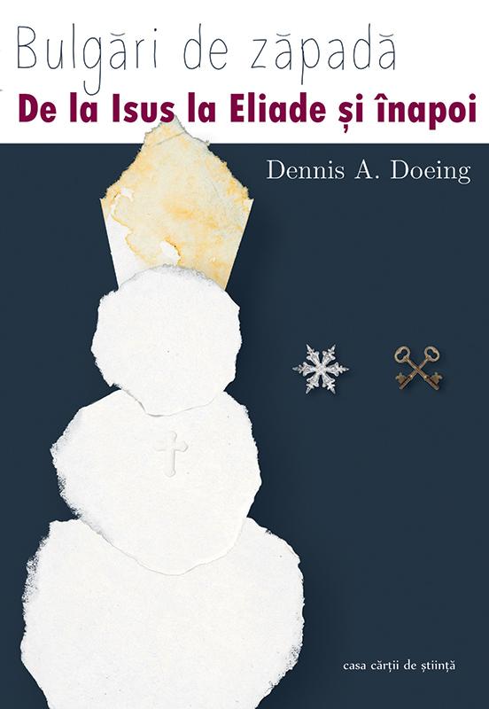 Bulgări de zăpadă. De la Isus la Mircea Eliade şi înapoi