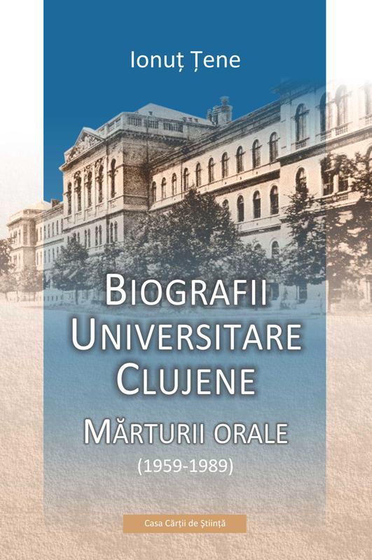 Biografii universitare clujene. Mărturii orale (1959-1989)