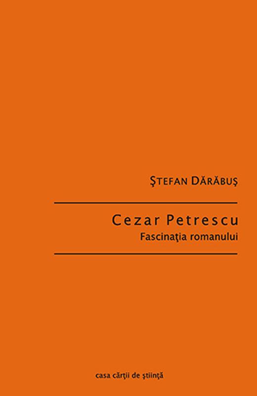 Cezar Petrescu. Fascinaţia romanului